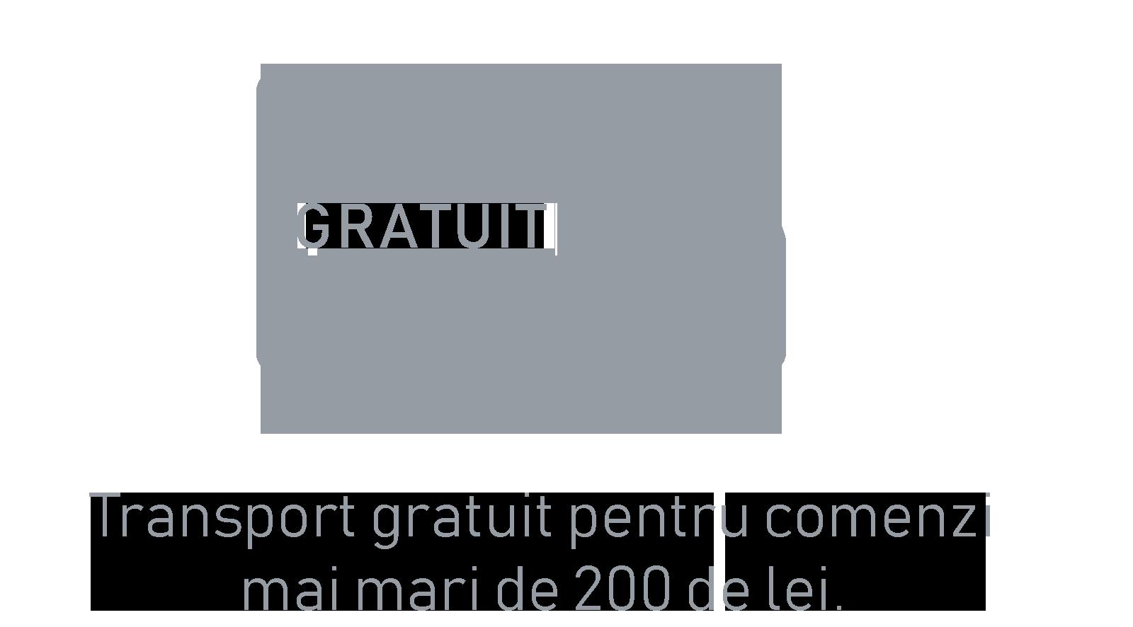 Transport gratuit la comenzi mai mari de 200 de lei.